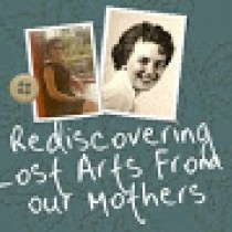 Rediscovering Lost Arts From Our Mothers